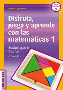 DISFRUTA, JUEGA Y APRENDE CON LAS MATEMÁTICAS 1 : ACTIVIDADES A PARTIR DE PRIMER CICLO DE SECUN