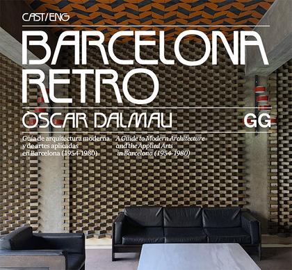 BARCELONA RETRO. GUÍA DE ARQUITECTURA MODERNA Y DE ARTES APLICADAS EN BARCELONA (1954-1980)