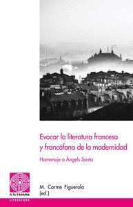 EVOCAR LA LITERATURA FRANCESA Y FRANCÓFONA DE LA MODERNIDAD                     HOMENAJE A ÀNGE