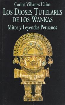 LOS DIOSES TUTELARES DE LOS WANKAS MITOS Y LEYENDAS PERUANAS