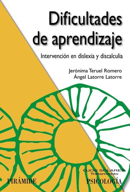 DIFICULTADES DE APRENDIZAJE : INTERVENCIÓN EN DISLEXIA Y DISCALCULIA