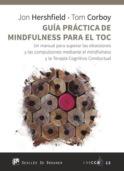 GUÍA PRÁCTICA DE MINDFULNESS PARA EL TOC. UN MANUAL PARA SUPERAR LAS OBSESIONES