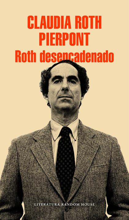 ROTH DESENCADENADO. UN ESCRITOR Y SUS OBRAS