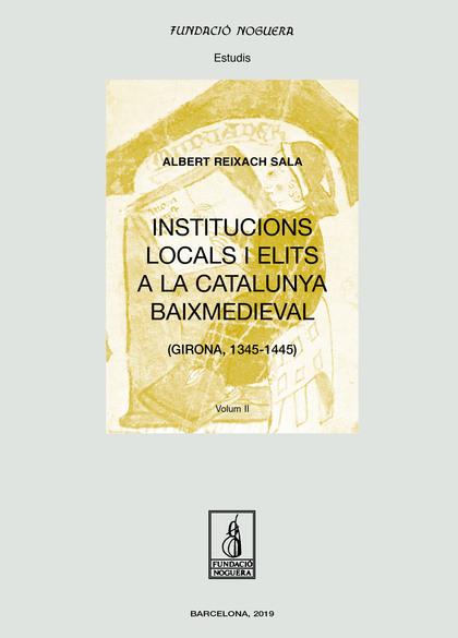 INSTITUCIONS LOCALS I ELITS A LA CATALUNYA BAIXMEDIEVAL. OBRA COMPLETA          (GIRONA, 1345-1