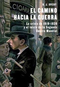 EL CAMINO HACIA LA GUERRA : LA CRISIS DE 1919-1939 Y EL INICIO DE LA SEGUNDA GUERRA MUNDIAL