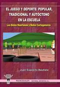 EL JUEGO Y DEPORTE POPULAR, TRADICIONAL Y AUTÓCTONO EN LA ESCUELA : LOS BOLOS HUERTANOS Y LOS B
