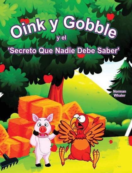 OINK Y GOBBLE Y EL ´SECRETO QUE NADIE DEBE SABER´.