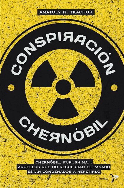 CONSPIRACIÓN CHERNÓBIL : CHERNÓBIL, FUKUSHIMA, AQUELLOS QUE NO RECUERDAN EL PASADO ESTÁN CONDEN