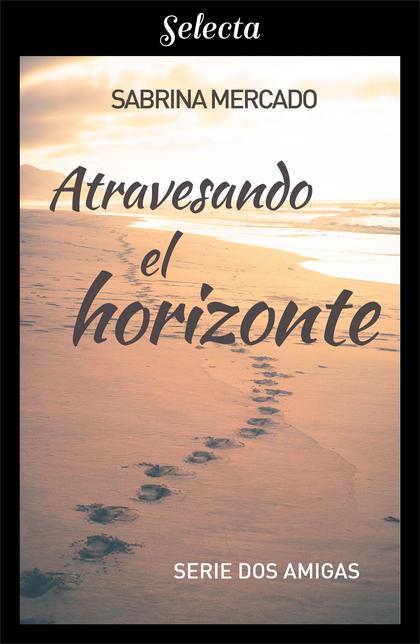 Atravesando el horizonte (Bilogía Dos Amigas 2)