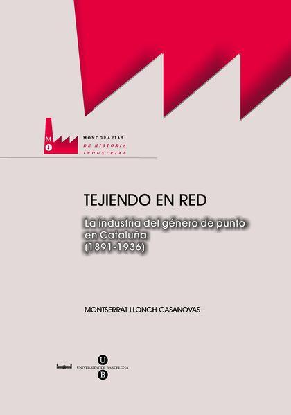 TEJIENDO EN RED: LA CONFIGURACIÓN DE LA INDUSTRIA DEL GÉNERO DE PUNTO DE CATALUÑA (1891-1936)