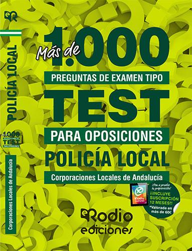 POLICÍA LOCAL. CORPORACIONES LOCALES DE ANDALUCÍA. MÁS DE 1.000 PREGUNTAS TIPO T