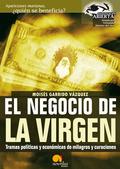 EL NEGOCIO DE LA VIRGEN : APARICIONES MARIANAS, ¿QUIÉN SE BENEFICA?