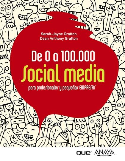 DE 0 A 100.000 : SOCIAL MEDIA PARA PROFESIONALES Y PEQUEÑAS EMPRESAS
