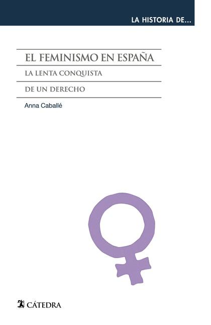 EL FEMINISMO EN ESPAÑA : LA LENTA CONQUISTA DE UN DERECHO