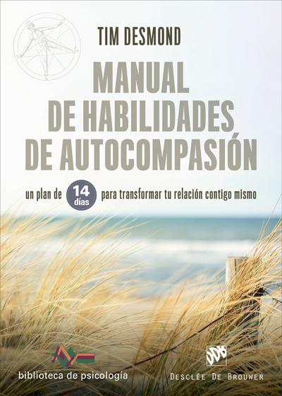 MANUAL DE HABILIDADES DE AUTOCOMPASIÓN. UN PLAN DE 14 DÍAS PARA TRANSFORMAR TU R