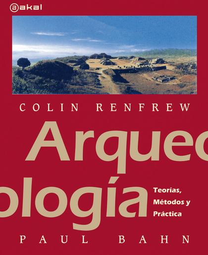 ARQUEOLOGÍA : TEORÍAS, MÉTODOS Y PRÁCTICAS