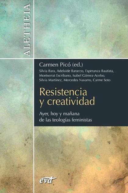 RESISTENCIA Y CREATIVIDAD. AYER, HOY Y MAÑANA DE LAS TEOLOGÍAS FEMINISTAS