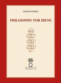 PHILOSOPHY FOR IRENE