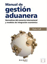 MANUAL DE GESTIÓN ADUANERA.. NORMATIVAS DEL COMERCIO INTERNACIONAL Y MODELOS DE GESTIÓN.