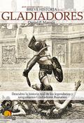 BREVE HISTORIA DE LOS GLADIADORES: DESCUBRA LA HISTORIA REAL DEL CIRCO