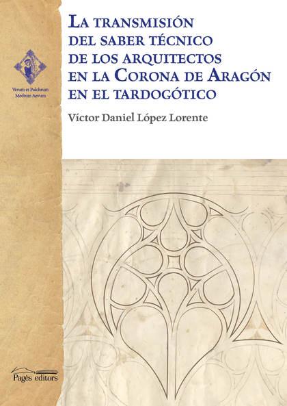 LA TRANSMISIÓN DEL SABER TÉCNICO DE LOS ARQUITECTOS EN LA CORONA DE ARAGÓN EN EL.