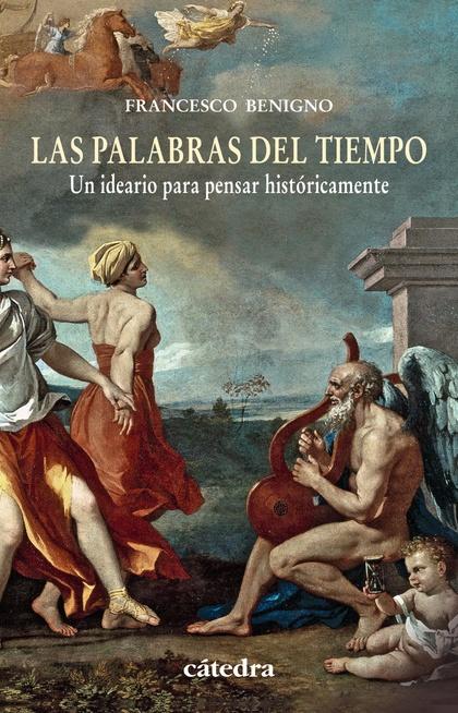 LAS PALABRAS DEL TIEMPO : UN IDEARIO PARA PENSAR HISTÓRICAMENTE