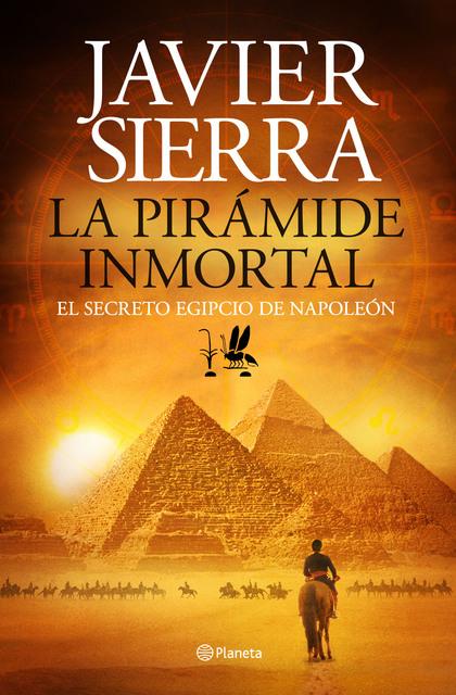 LA PIRÁMIDE INMORTAL : EL SECRETO EGIPCIO DE NAPOLEÓN