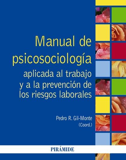 MANUAL DE PSICOSOCIOLOGÍA APLICADA AL TRABAJO Y A LA PREVENCIÓN DE LOS RIESGOS LABORALES