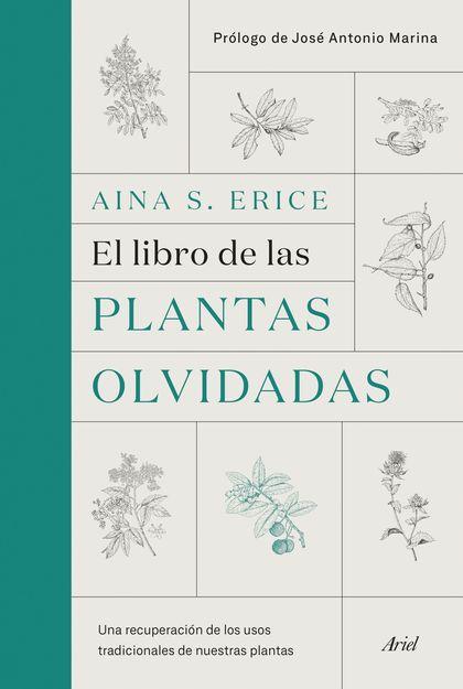 EL LIBRO DE LAS PLANTAS OLVIDADAS. UNA RECUPERACIÓN DE LOS USOS TRADICIONALES DE NUESTRAS PLANT