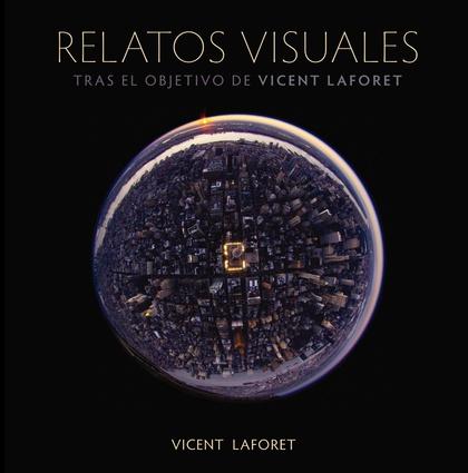 RELATOS VISUALES : TRAS EL OBJETIVO DE VICENT LAFORET