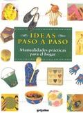 IDEAS PASO A PASO. MANUALIDADES PRÁCTICAS PARA EL HOGAR