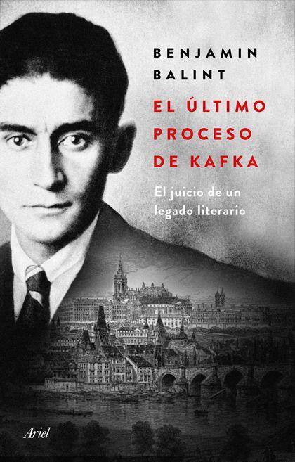 EL ÚLTIMO PROCESO DE KAFKA. EL JUICIO DE UN LEGADO LITERARIO