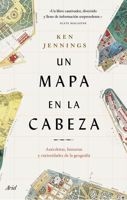 UN MAPA EN LA CABEZA. ANÉCDOTAS, HISTORIAS Y CURIOSIDADES DE LA GEOGRAFÍA