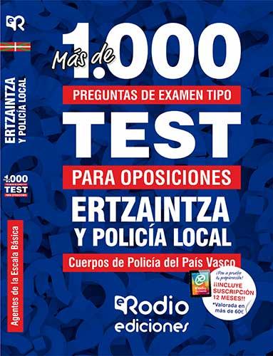 MÁS DE 1.000 PREGUNTAS DE EXAMEN TIPO TEST. ERTZAINTZA Y POLICÍA LOCAL. AGENTES