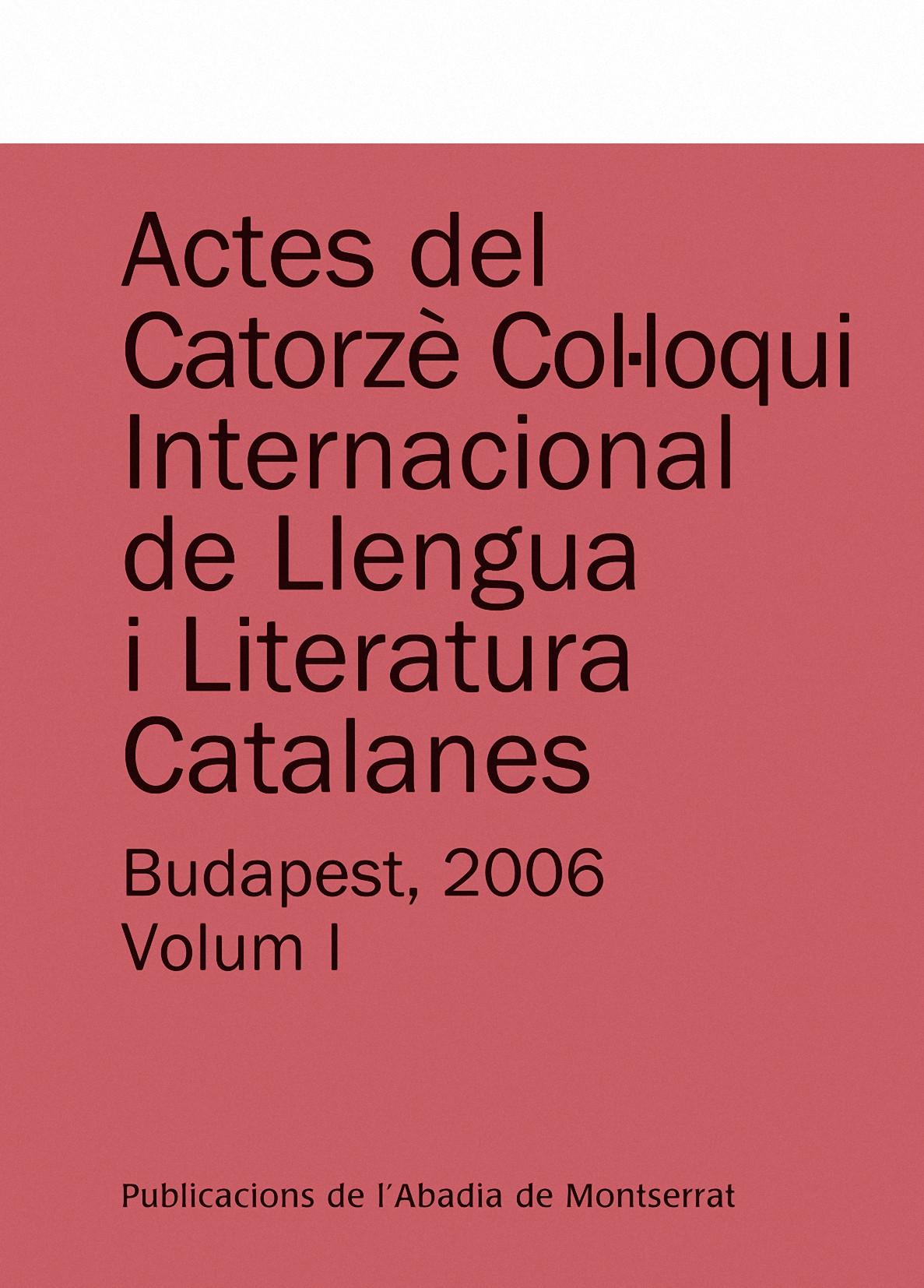 ACTES DEL CATORZÈ COL·LOQUI INTERNACIONAL DE LLENGUA I LITERATURA CATALANES : BUDAPEST, 4-9 DE