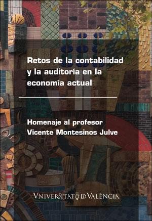 RETOS DE LA CONTABILIDAD Y LA AUDITORÍA EN LA ECONOMÍA ACTUAL. HOMENAJE AL PROFESOR VICENTE MON