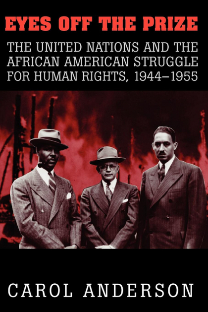 EYES OFF THE PRIZE. THE UNITED NATIONS AND THE AFRICAN AMERICAN STRUGGLE FOR HUMAN RIGHTS, 1944