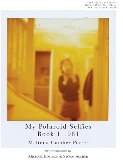MY POLAROID SELFIES 1981 BOOK I. VOLUME 2: NUMBER 8 MELINDA CAMBER PORTER CREATIVE WORKS