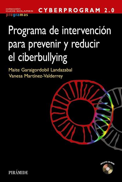 CYBERPROGRAM 2.0 : PROGRAMA DE INTERVENCIÓN PARA PREVENIR Y REDUCIR EL CIBERBULLYING
