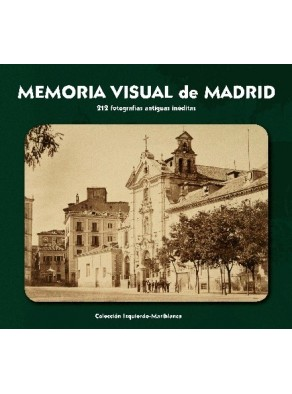 MEMORIA VISUAL DE MADRID : 213 FOTOGRAFÍAS ANTIGUAS INÉDITAS