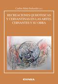 RECREACIONES CERVANTINAS Y QUIJOTESCAS EN LAS ARTES. CERVANTES Y SU OBRA