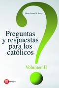 PREGUNTAS Y RESPUESTAS PARA LOS CATOLICOS. VOLUMEN II