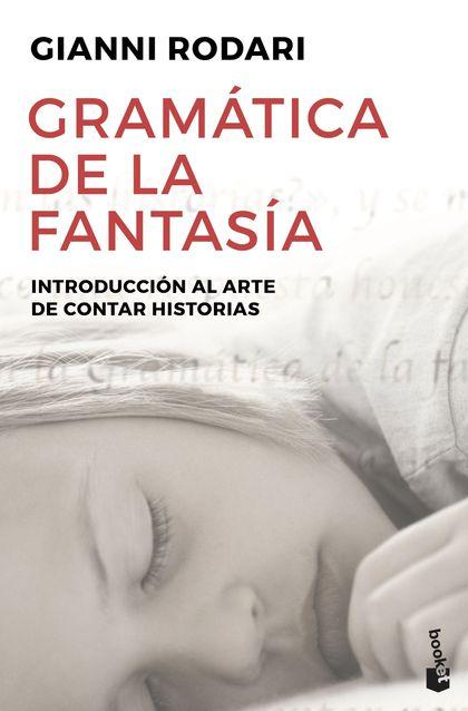 GRAMÁTICA DE LA FANTASÍA: INTRODUCCIÓN AL ARTE DE INVENTAR HISTORIAS