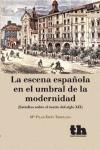 LA ESCENA ESPAÑOLA EN EL UMBRAL DE LA MODERNIDAD : ESTUDIOS SOBRE EL TEATRO DEL SIGLO XIX