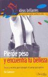 PIERDE PESO Y ENCUENTRA TU BELLEZA: TRUCOS Y SECRETOS PARA CONSEGUIR E