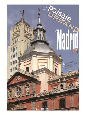 EL PAISAJE URBANO DE MADRID : 35 ITINERARIOS