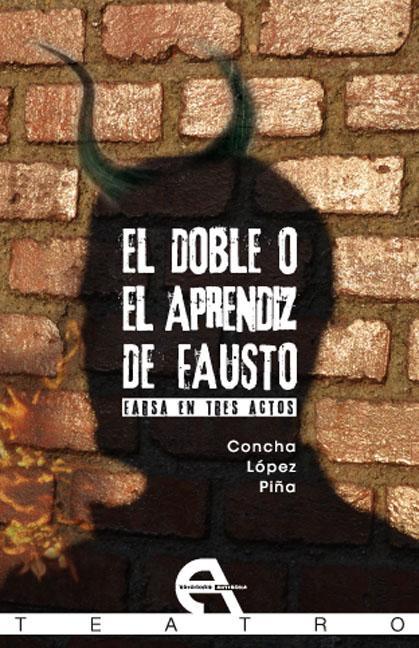 EL DOBLE O EL APRENDIZ DE FAUSTO : FARSA EN TRES ACTOS