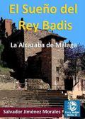 EL SUEÑO DEL REY BADIS. LA ALCAZABA DE MALAGA