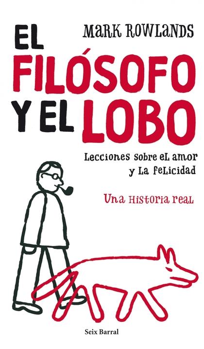 EL FILÓSOFO Y EL LOBO:. LECCIONES SOBRE EL AMOR Y LA FELICIDAD