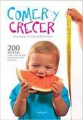 COMER Y CRECER. 200 RECETAS PARA UNA BUENA ALIMENTACION INFANTIL